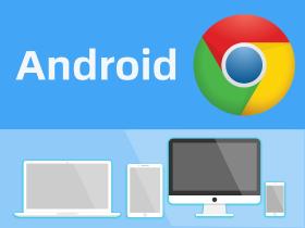 安卓Android操作系统安装谷歌浏览器Google Chrome
